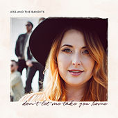 Don't Let Me Take You Home van Jess and the Bandits