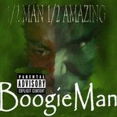 1/2 Man, 1/2 Amazing by Da Boogie Man