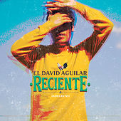 Reciente (Adelanto) de El David Aguilar