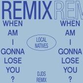 When Am I Gonna Lose You (DJDS Remix) de Local Natives