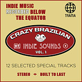 Crazy Brazilian Indie Sounds, Vol. 1 de Various Artists