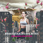 Breathtaking Spa Music by Relaxing Spa Music