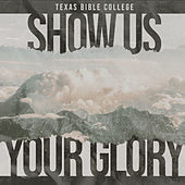 Show Us Your Glory (Live) by Texas Bible College