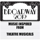 Broadway 2019 (Music Inspired from Theatre Musicals) by Various Artists