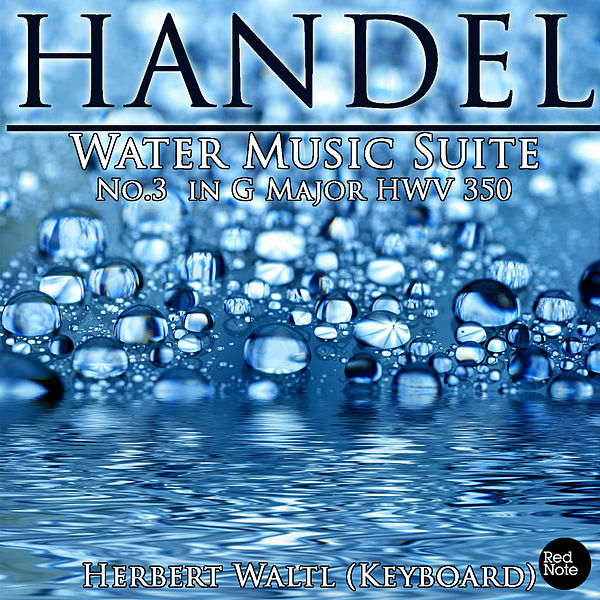 Handel: Water Music Suite No.3 in G Major HWV 350 (EP) by Herbert Waltl