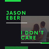 I Don't Care by Jason Eber