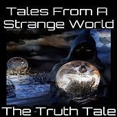 Tales from a Strange World by The Truth Tale