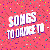 Songs To Dance To von Various Artists