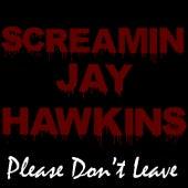 Please Don't Leave by Screamin' Jay Hawkins