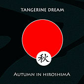Autumn In Hiroshima by Tangerine Dream