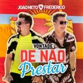 Vontade de Não Prestar de João Neto & Frederico