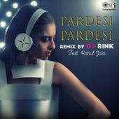 Pardesi Pardesi (Remix) by DJ Rink