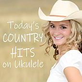 Today's Country Hits on Ukulele by Instrumental Pop Players