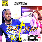 Dat Yuhh Get by Gyptian