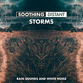 Soothing Distant Storms by Rain Sounds and White Noise