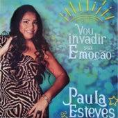 Vou Invadir Sua Emoção de Paula Esteves