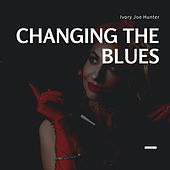 Changing the Blues by Ivory Joe Hunter