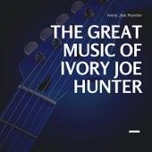 The Great Music of Ivory Joe Hunter de Ivory Joe Hunter