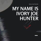 My Name is Ivory Joe Hunter by Ivory Joe Hunter