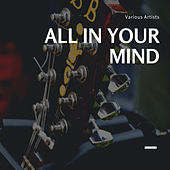 All in your Mind de Various Artists