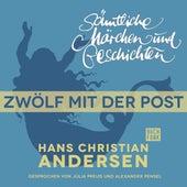 H. C. Andersen: Sämtliche Märchen und Geschichten: Zwölf mit der Post by Hans Christian Andersen