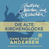 H. C. Andersen: Sämtliche Märchen und Geschichten: Die alte Kirchenglocke by Hans Christian Andersen