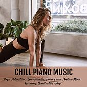 Chill Piano Music for Yoga, Relaxation, Zen, Serenity, Inner Peace, Positive Mind, Harmony, Spirituality, Sleep von Various Artists
