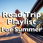 Road Trip Playlist For Summer by Various Artists