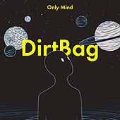 DirtBag by Only Mind