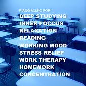 Piano Music for Deep Studying, Inner Focus, Relaxation, Reading, Working Mood, No Stress, Work Therapy, Homework, Concentration de Various Artists