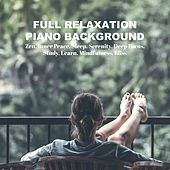 Full Relaxation Piano Background: Zen, Inner Peace, Sleep, Serenity, Deep Focus, Study, Learn, Mindfulness, Bliss von Various Artists