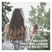 Relaxing Chill out Lounge Piano Selection by Various Artists