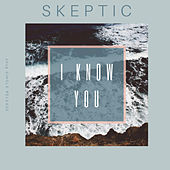 I Know You by Skeptic?