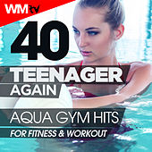 40 Teenager Again Aqua Gym Hits For Fitness & Workout (Unmixed Compilation for Fitness & Workout 128 / 32 Count) by Workout Music Tv