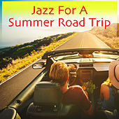Jazz For A Summer Road Trip by Various Artists