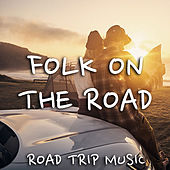 Folk On The Road Road Trip Music by Various Artists
