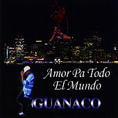 Amor Pa Todo El Mundo de Guanaco