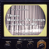 Three Movie and TV Songs for Geeks Like Me by Marc Gunn