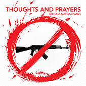 Thoughts and Prayers by David J and Comrades