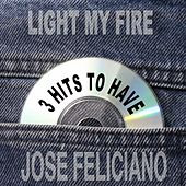Light My Fire 3 Hits To Have! von Jose Feliciano