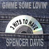 Gimme Some Lovin': 3 Hits to Have! de The Spencer Davis Group