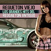 Regueton Viejo (Los Grandes Hits del Reggaeton Antiguo) de Various Artists