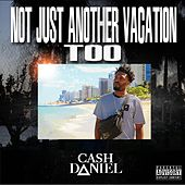 Not Just Another Vacation Too von Cash Daniel
