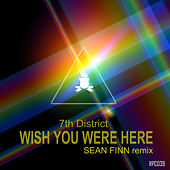 Wish You Were Here (Sean Finn Remix) by 7th District