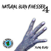 Natural Born Finesser 4 by Yung Euro