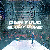 Rain Your Glory Down (Live) by Planetshakers
