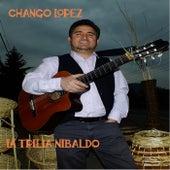 La Trilla Nibaldo de Chango Lopez