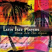 Here We Go Again von Latin Jazz Players