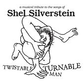 Twistable, Turnable Man: A Musical Tribute To The Songs of Shel Silverstein by Various Artists