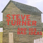 Steve Turner And His Bad Ideas by Steve Turner & His Bad Ideas